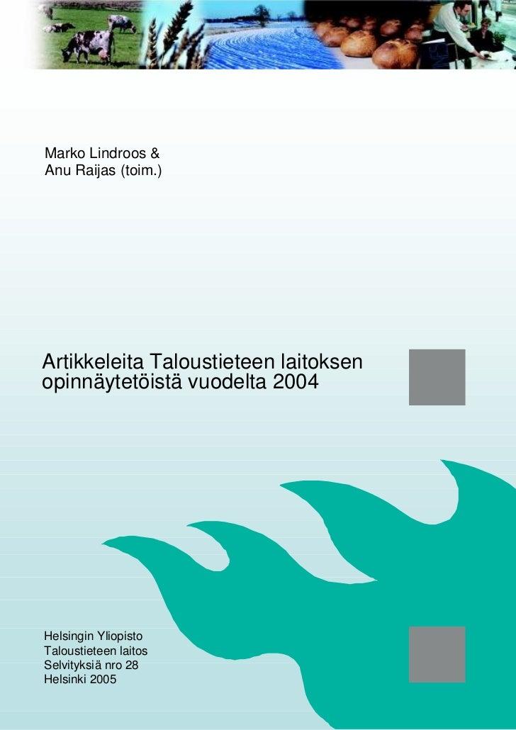 Marko Lindroos &Anu Raijas (toim.)Artikkeleita Taloustieteen laitoksenopinnäytetöistä vuodelta 2004Helsingin YliopistoTalo...