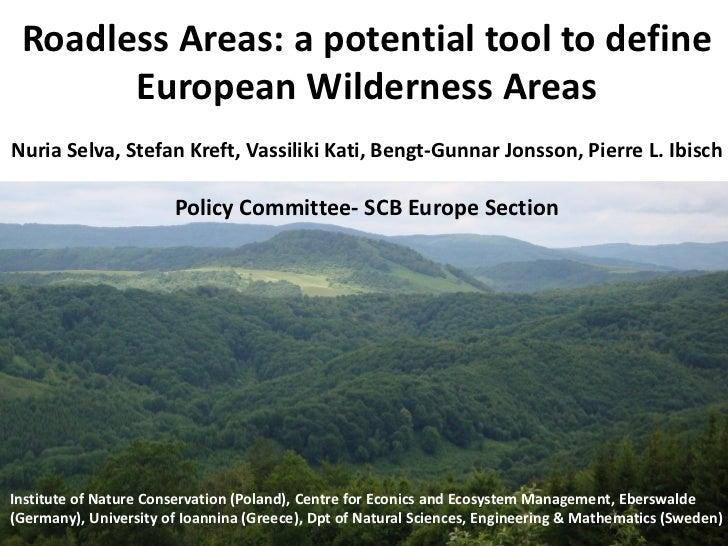 Roadless Areas: a potential tool to define       European Wilderness AreasNuria Selva, Stefan Kreft, Vassiliki Kati, Bengt...