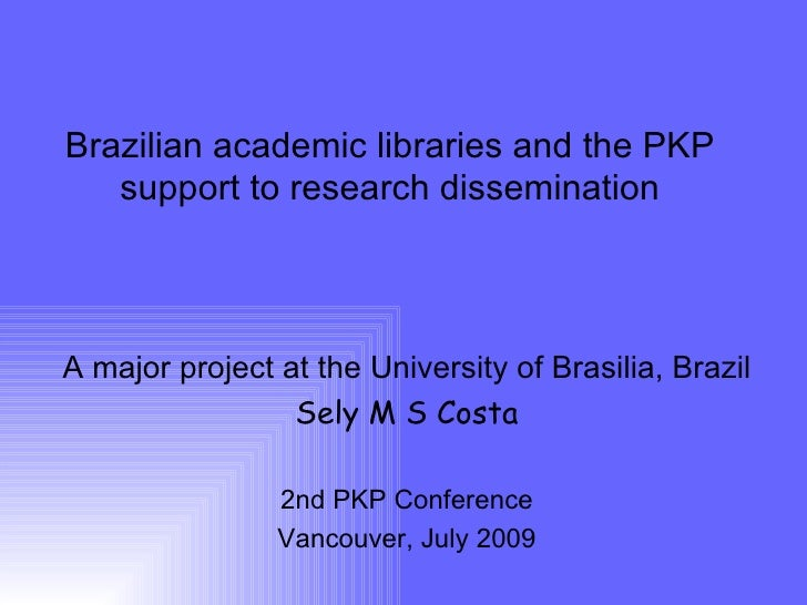 Brazilian academic libraries and the PKP    support to research dissemination    A major project at the University of Bras...