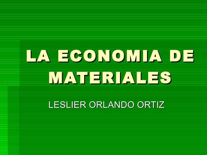 LA ECONOMIA DE MATERIALES LESLIER ORLANDO ORTIZ