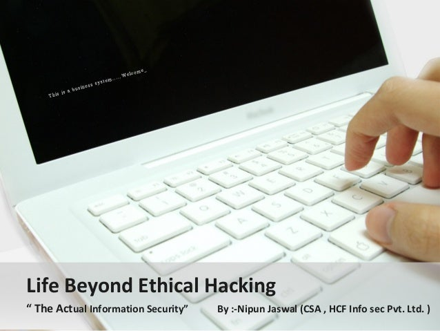 "Life Beyond Ethical Hacking"" The Actual Information Security""   By :-Nipun Jaswal (CSA , HCF Info sec Pvt. Ltd. )"