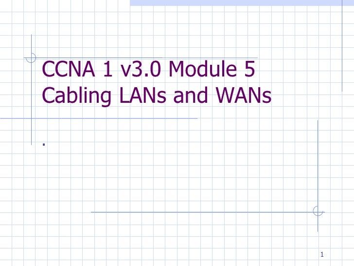 CCNA 1 v3.0 Module 5  Cabling LANs and WANs .