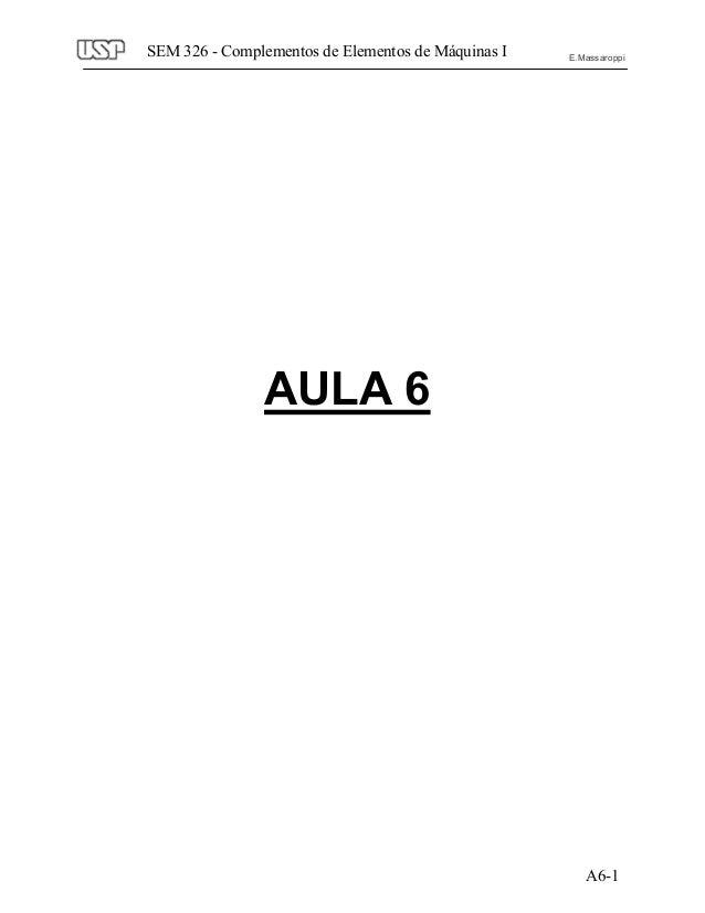 A6-1 SEM 326 - Complementos de Elementos de Máquinas I E.Massaroppi AULA 6