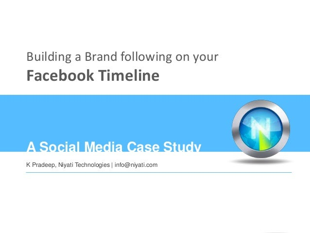 Building a Brand following on your           Facebook Timeline           A Social Media Case Study           K Pradeep, Ni...