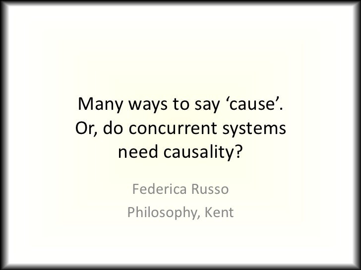 Many ways to say 'cause'. Or, do concurrent systemsneed causality?<br />Federica Russo<br />Philosophy, Kent<br />