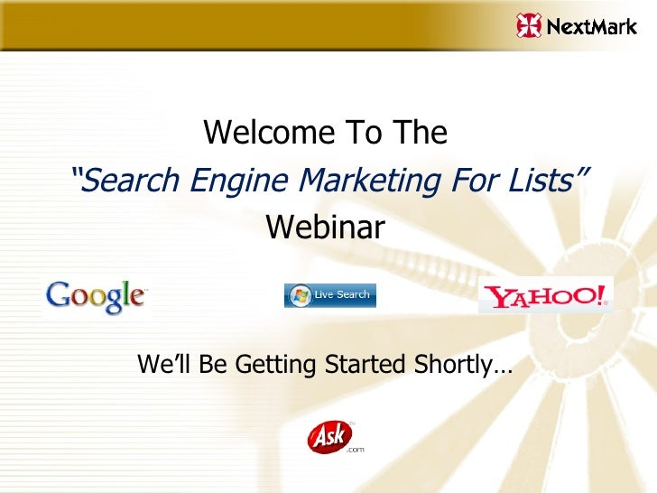 "<ul><li>Welcome To The </li></ul><ul><li>"" Search Engine Marketing For Lists"" </li></ul><ul><li>Webinar </li></ul><ul><li>..."