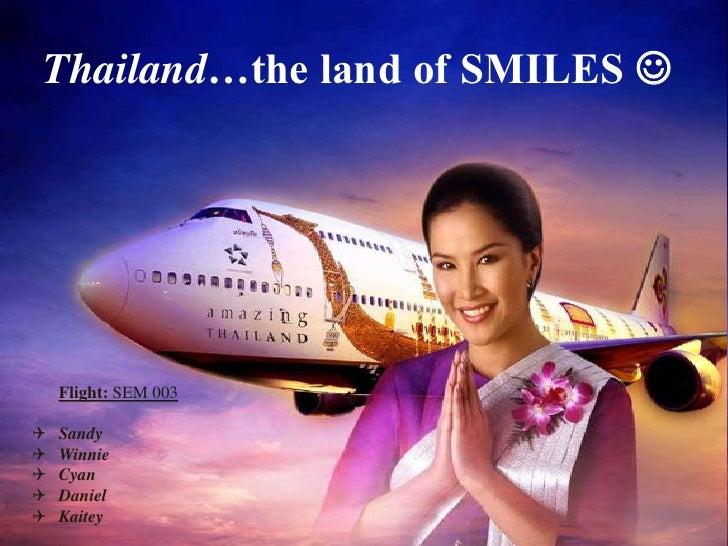 Thailand…the land of SMILES <br />Flight: SEM 003<br /><ul><li>Sandy
