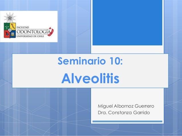 Miguel Albornoz GuerreroDra. Constanza GarridoSeminario 10:Alveolitis