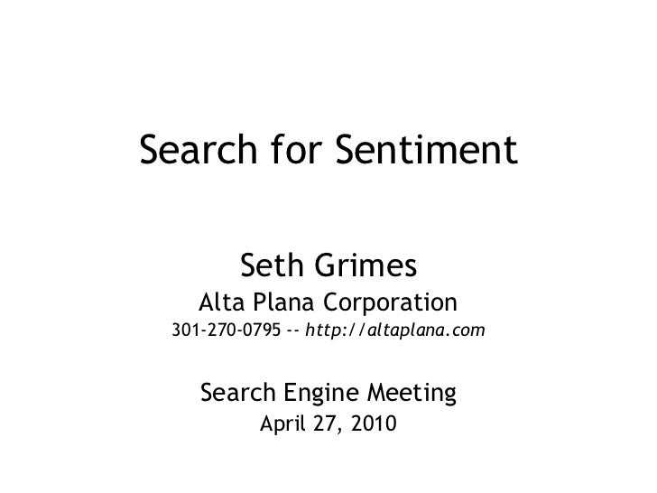 Search for Sentiment<br />Seth Grimes<br />Alta Plana Corporation<br />301-270-0795 -- http://altaplana.com<br />Search En...