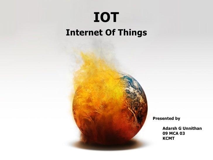 IOTInternet Of Things                     Presented by                         Adarsh G Unnithan                         0...