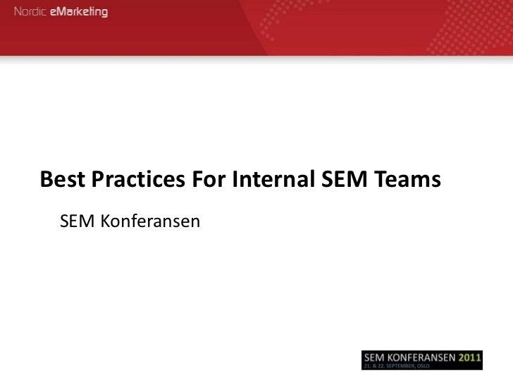 Best Practices For Internal SEM Teams<br />SEM Konferansen<br />