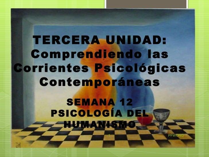 PFWONG TERCERA UNIDAD:  Comprendiendo las Corrientes Psicológicas Contemporáneas SEMANA 12 PSICOLOGÍA DEL HUMANISMO