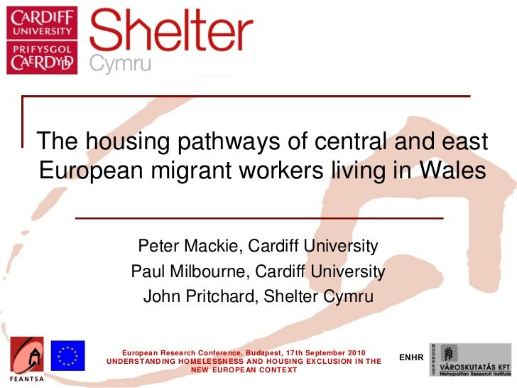 The housing pathways of central and eastEuropean migrant workers living in Wales            Peter Mackie, Cardiff Universi...