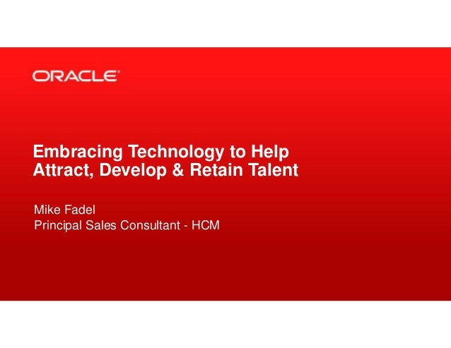 Embracing Technology to Help Attract, Develop & Retain Talent Mike Fadel Principal Sales Consultant - HCM