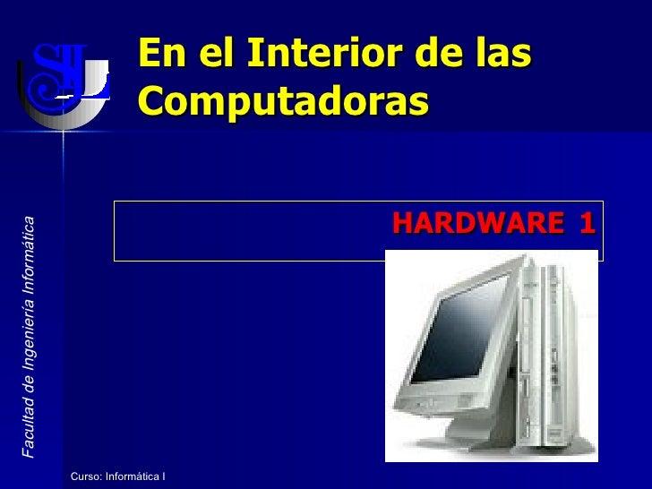 E n el Interior de las Computadoras HARDWARE  1