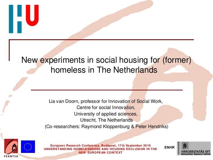 New experiments in social housing for (former)      homeless in The Netherlands        Lia van Doorn, professor for Innova...