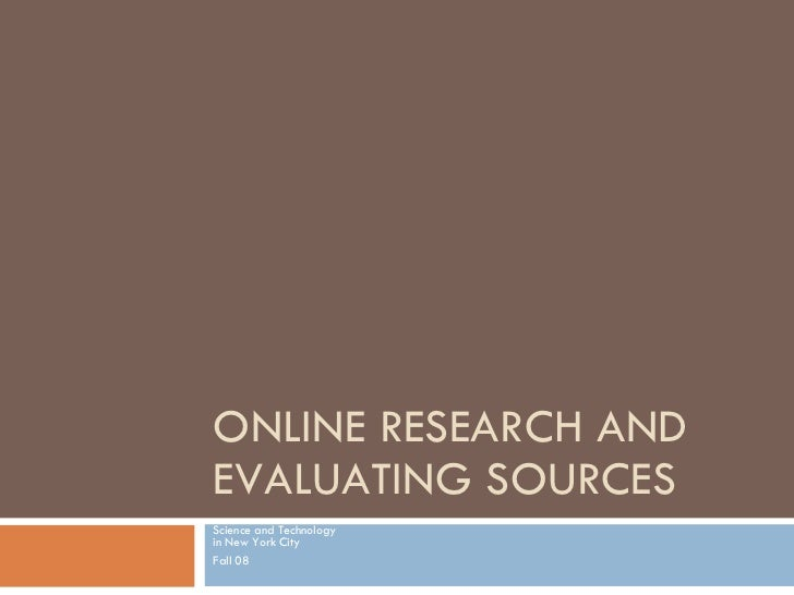 ONLINE RESEARCH AND EVALUATING SOURCES Science and Technology  in New York City Fall 08