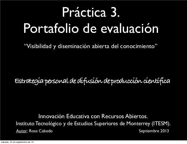 """Práctica 3. Portafolio de evaluación """"Visibilidad y diseminación abierta del conocimiento"""" Estrategiapersonaldedifusióndep..."""