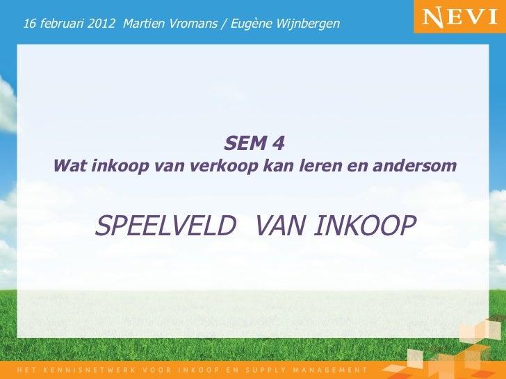 16 februari 2012 Martien Vromans / Eugène Wijnbergen                                 SEM 4    Wat inkoop van verkoop kan l...