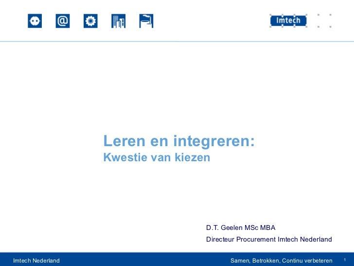 Leren en integreren:                   Kwestie van kiezen                                    D.T. Geelen MSc MBA          ...