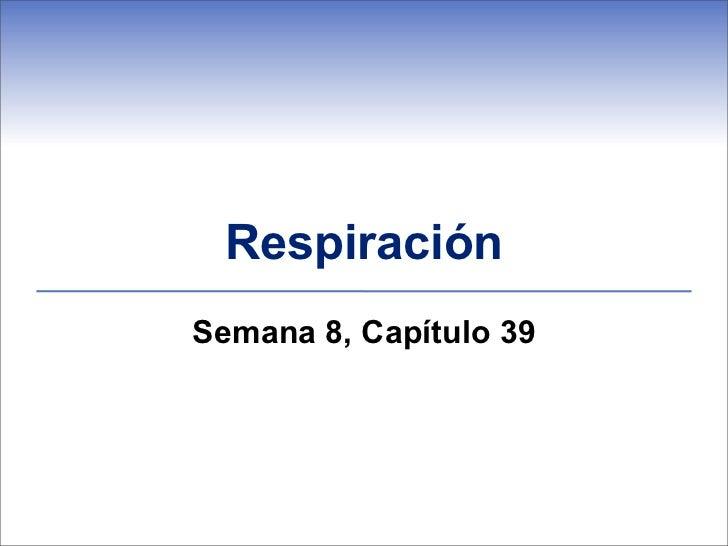 RespiraciónSemana 8, Capítulo 39