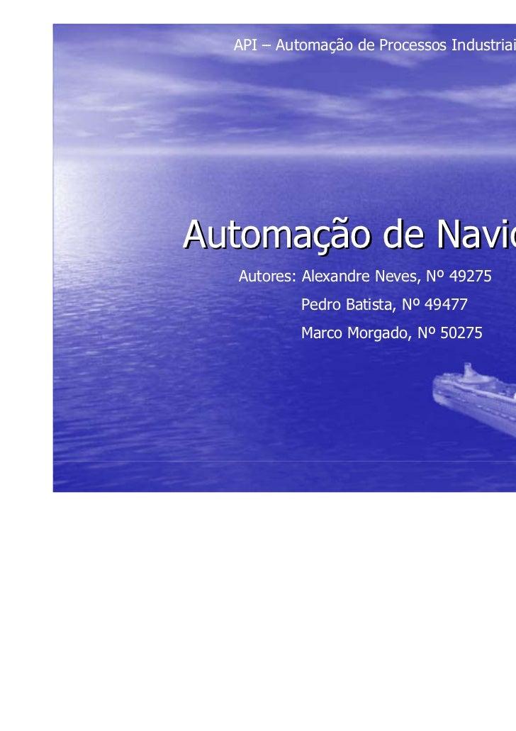 API – Automação de Processos IndustriaisAutomação de Navios  Autores: Alexandre Neves, Nº 49275           Pedro Batista, N...