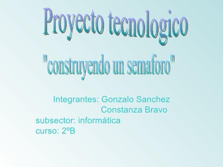 """Integrantes: Gonzalo Sanchez Constanza Bravo subsector: informática curso: 2ºB  Proyecto tecnologico """"construyendo un..."""