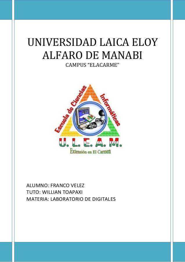 "UNIVERSIDAD LAICA ELOY  ALFARO DE MANABI              CAMPUS ""ELACARME""ALUMNO: FRANCO VELEZTUTO: WILLIAN TOAPAXIMATERIA: L..."