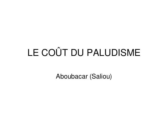 LE COÛT DU PALUDISME     Aboubacar (Saliou)