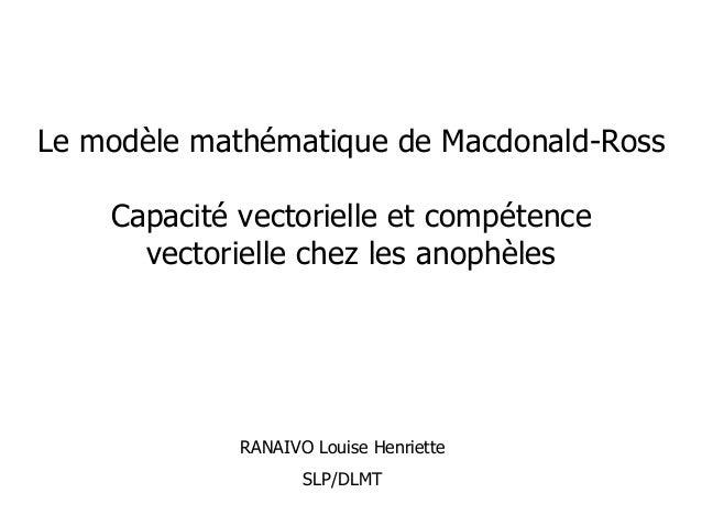Le modèle mathématique de Macdonald-Ross    Capacité vectorielle et compétence      vectorielle chez les anophèles        ...