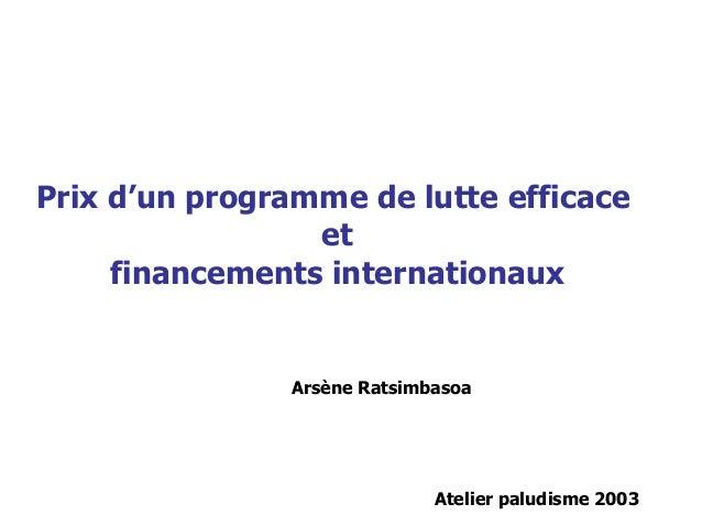Prix d'un programme de lutte efficace                 et     financements internationaux               Arsène Ratsimbasoa ...