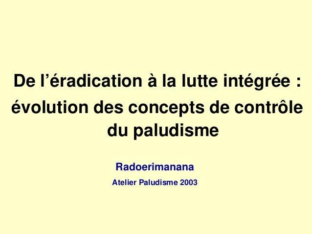 De l'éradication à la lutte intégrée :évolution des concepts de contrôle           du paludisme             Radoerimanana ...