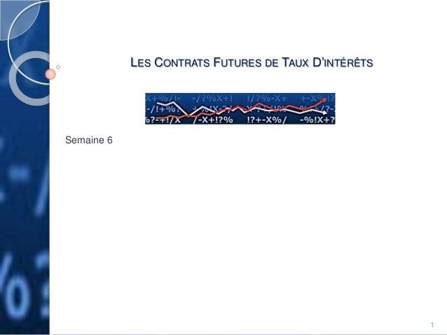 LES CONTRATS FUTURES DE TAUX D'INTÉRÊTS  Semaine 6  1