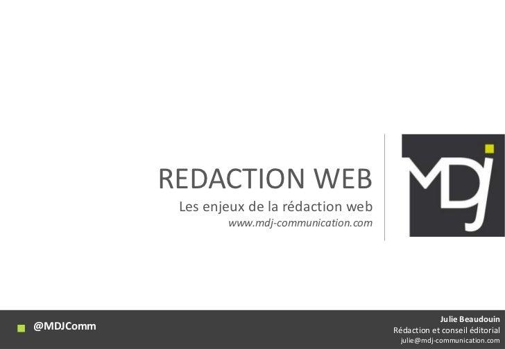 REDACTION WEB<br />Les enjeux de la rédaction web<br />www.mdj-communication.com<br />@MDJComm<br />Julie Beaudouin Rédact...