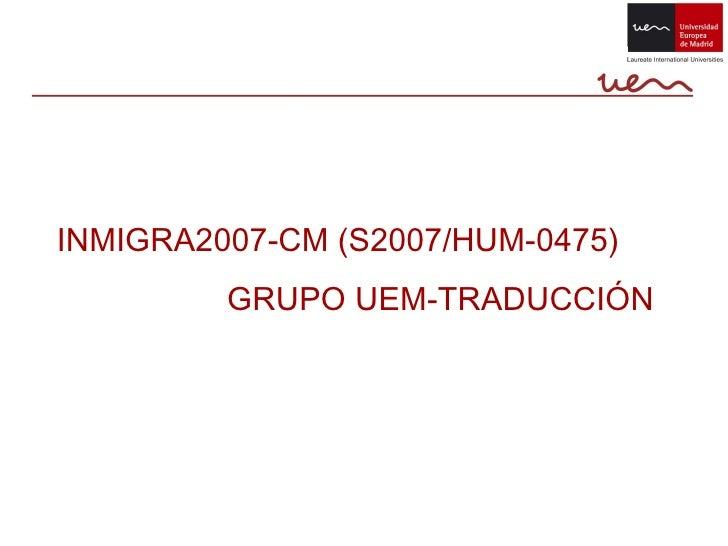 INMIGRA2007-CM (S2007/HUM-0475)          GRUPO UEM-TRADUCCIÓN