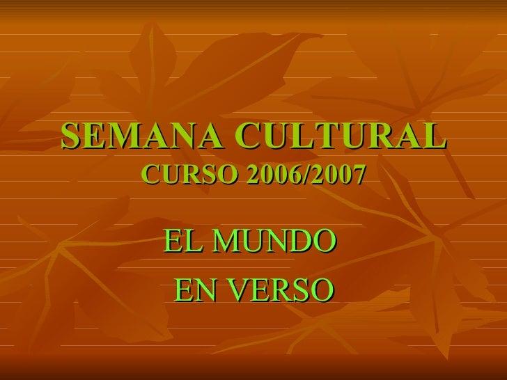 SEMANA CULTURAL CURSO 2006/2007 EL MUNDO  EN VERSO