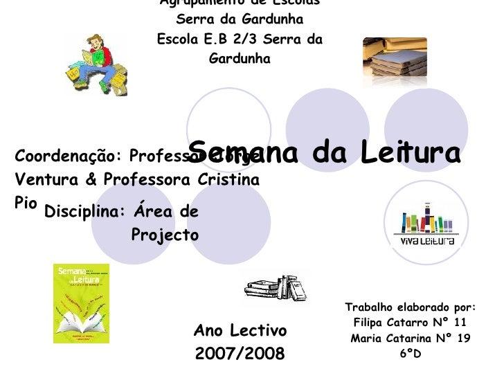 Semana da Leitura Trabalho elaborado por: Filipa Catarro Nº 11 Maria Catarina Nº 19 6ºD Coordenação: Professor Jorge Ventu...