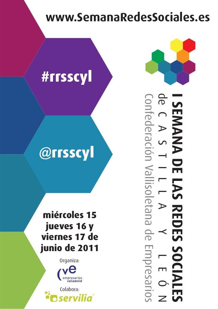 www.SemanaRedesSociales.es#rrsscyl@rrsscyl miércoles 15 jueves 16 yviernes 17 dejunio de 2011    Organiza:    Colabora: