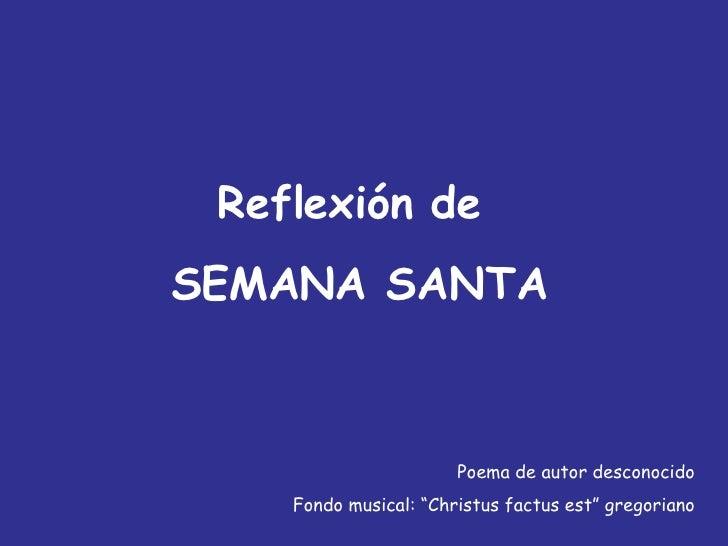 """Reflexión de  SEMANA SANTA Poema de autor desconocido Fondo musical: """"Christus factus est"""" gregoriano"""