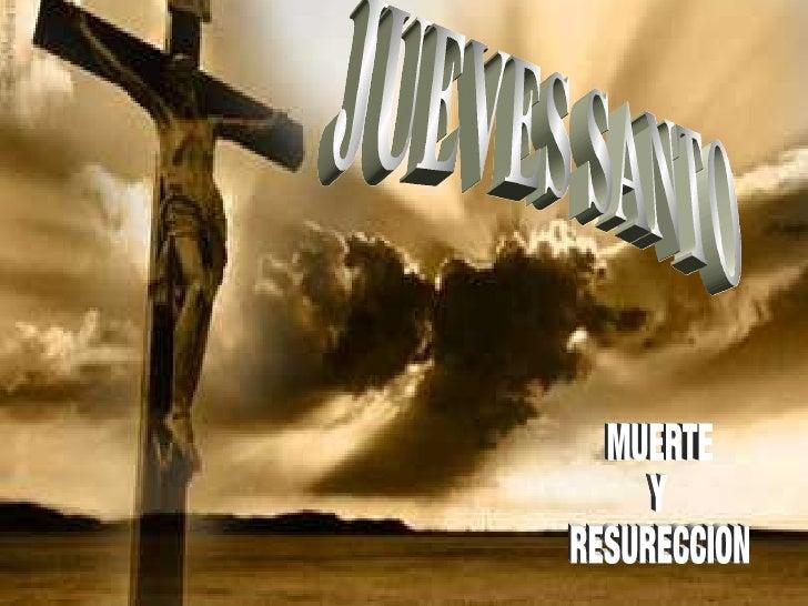 JUEVES SANTO MUERTE  Y  RESURECCION