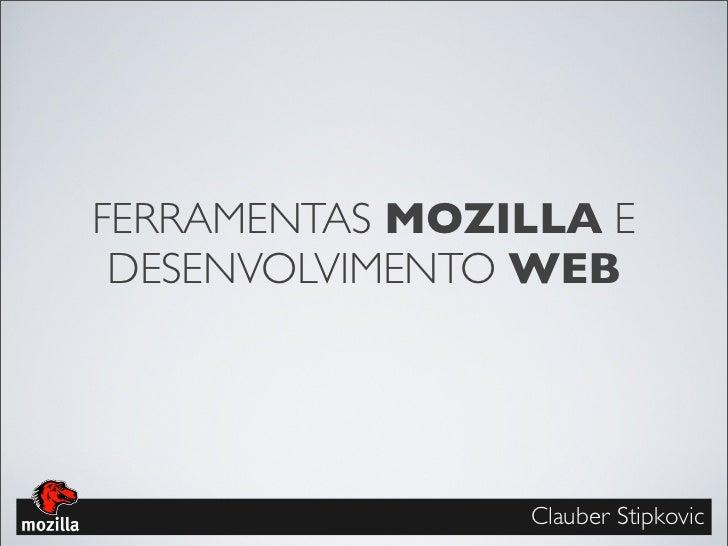 FERRAMENTAS MOZILLA E DESENVOLVIMENTO WEB                Clauber Stipkovic