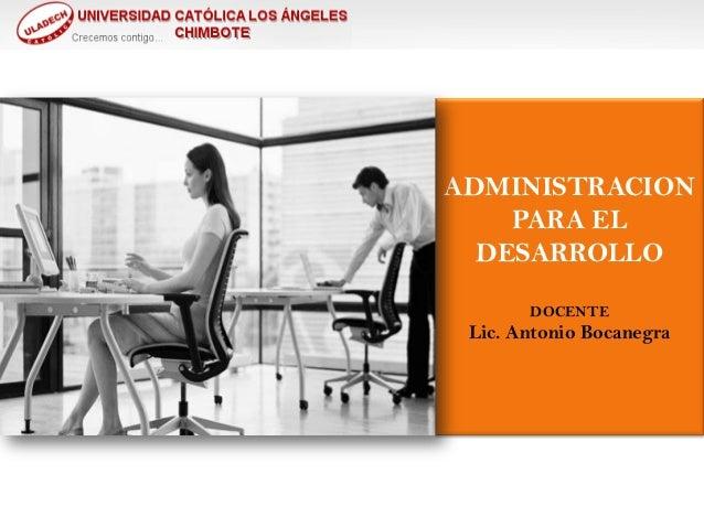 ADMINISTRACION PARA EL DESARROLLO DOCENTE  Lic. Antonio Bocanegra