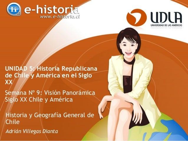 UNIDAD 5: Historia Republicana de Chile y América en el Siglo XX Semana Nº 9: Visión Panorámica Siglo XX Chile y América H...