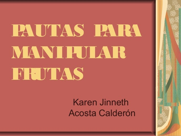 PAUTAS PARA MANIPULAR FRUTAS Karen Jinneth Acosta Calderón