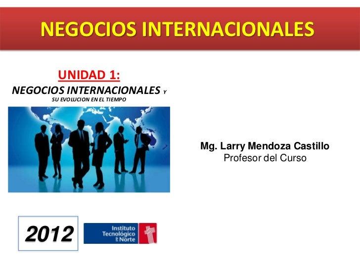 NEGOCIOS INTERNACIONALES        UNIDAD 1:NEGOCIOS INTERNACIONALES Y      SU EVOLUCION EN EL TIEMPO                        ...