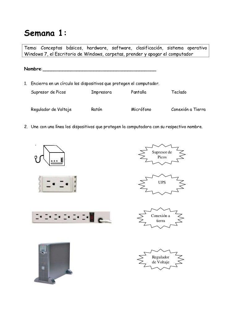 Semana 1:Tema: Conceptos básicos, hardware, software, clasificación, sistema operativoWindows 7, el Escritorio de Windows,...