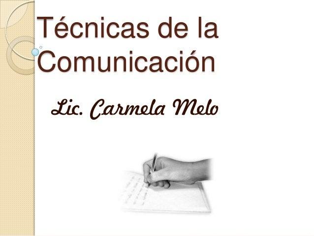 Técnicas de la Comunicación Lic. Carmela Melo