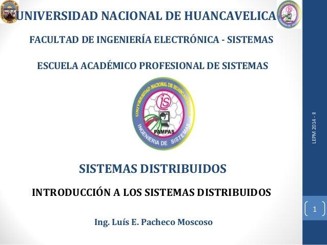 SISTEMAS DISTRIBUIDOS  LEPM 2014 - II  1  UNIVERSIDAD NACIONAL DE HUANCAVELICA  FACULTAD DE INGENIERÍA ELECTRÓNICA - SISTE...