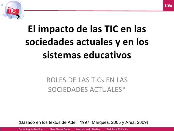 El impacto de las TIC en las sociedades actuales y en los sistemas educativos ROLES DE LAS TICs EN LAS SOCIEDADES ACTUALES...