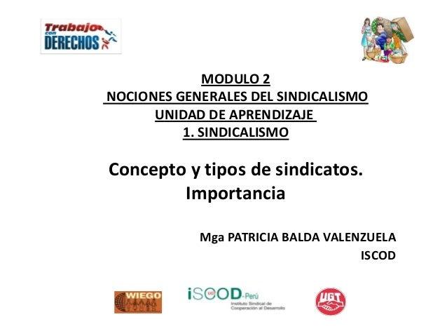 MODULO 2NOCIONES GENERALES DEL SINDICALISMO      UNIDAD DE APRENDIZAJE          1. SINDICALISMOConcepto y tipos de sindica...